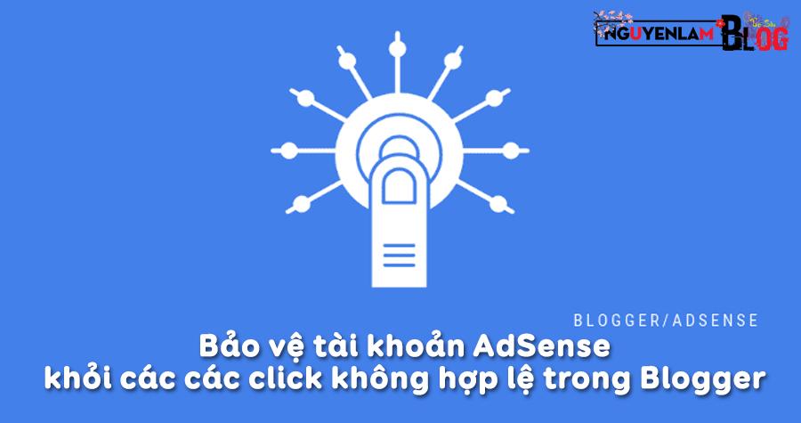 Nguyễn Lâm Blog: Cách bảo vệ tài khoản AdSense khỏi các các click không hợp lệ trong Blogger