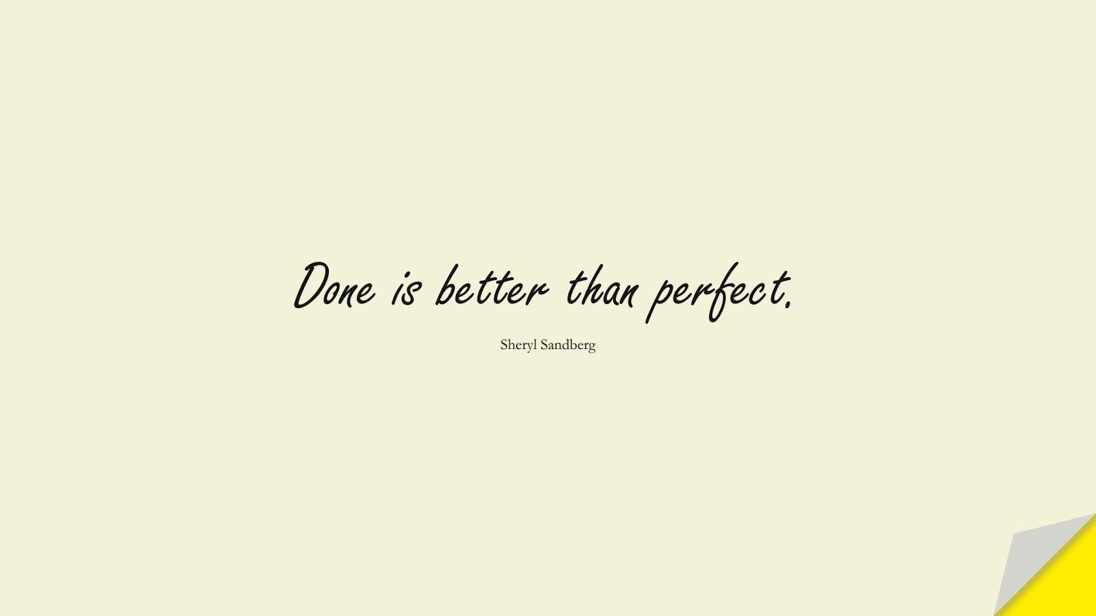 Done is better than perfect. (Sheryl Sandberg);  #WordsofWisdom