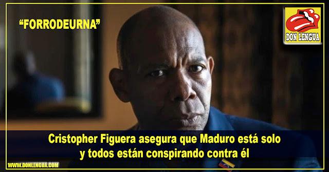 Cristopher Figuera asegura que maduro está solo ahora y todos están conspirando contra él