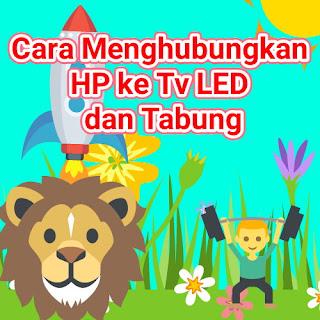 Cara Menghubungkan HP ke Tv LED dan Tabung