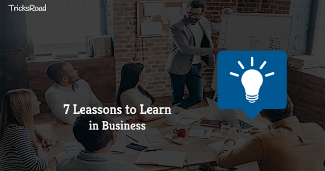 7 Lessons to Learn in Business