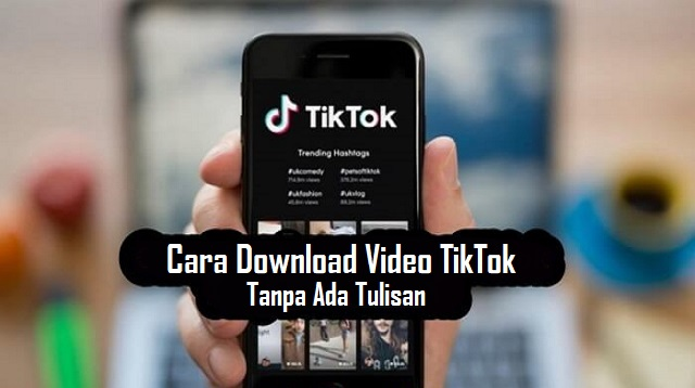 Cara Download Video TikTok Tanpa Ada Tulisan