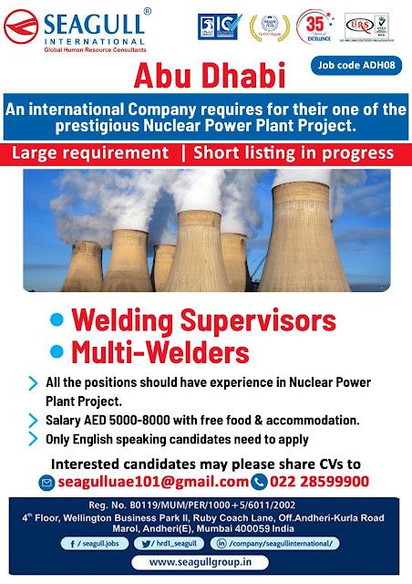 Welding Supervisor & Multi-Welders Job Vacancies for Nuclear Power Plant Project in Abu Dhabi - UAE - Seagull International Recruiting Agency Mumbai Kochi Delhi Kerala