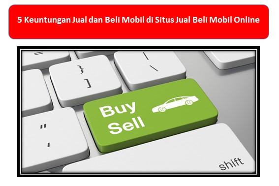 5 Keuntungan Jual dan Beli Mobil di Situs Jual Beli Mobil Online