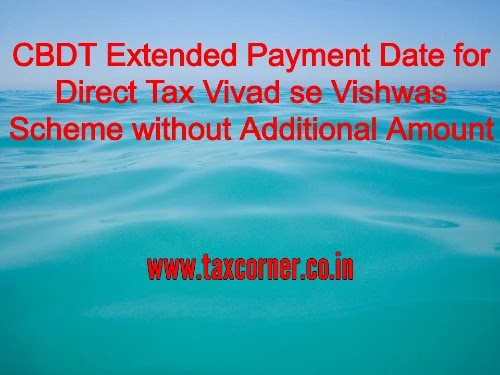 CBDT Extended Payment Date for Direct Tax Vivad se Vishwas Scheme without Additional Amount