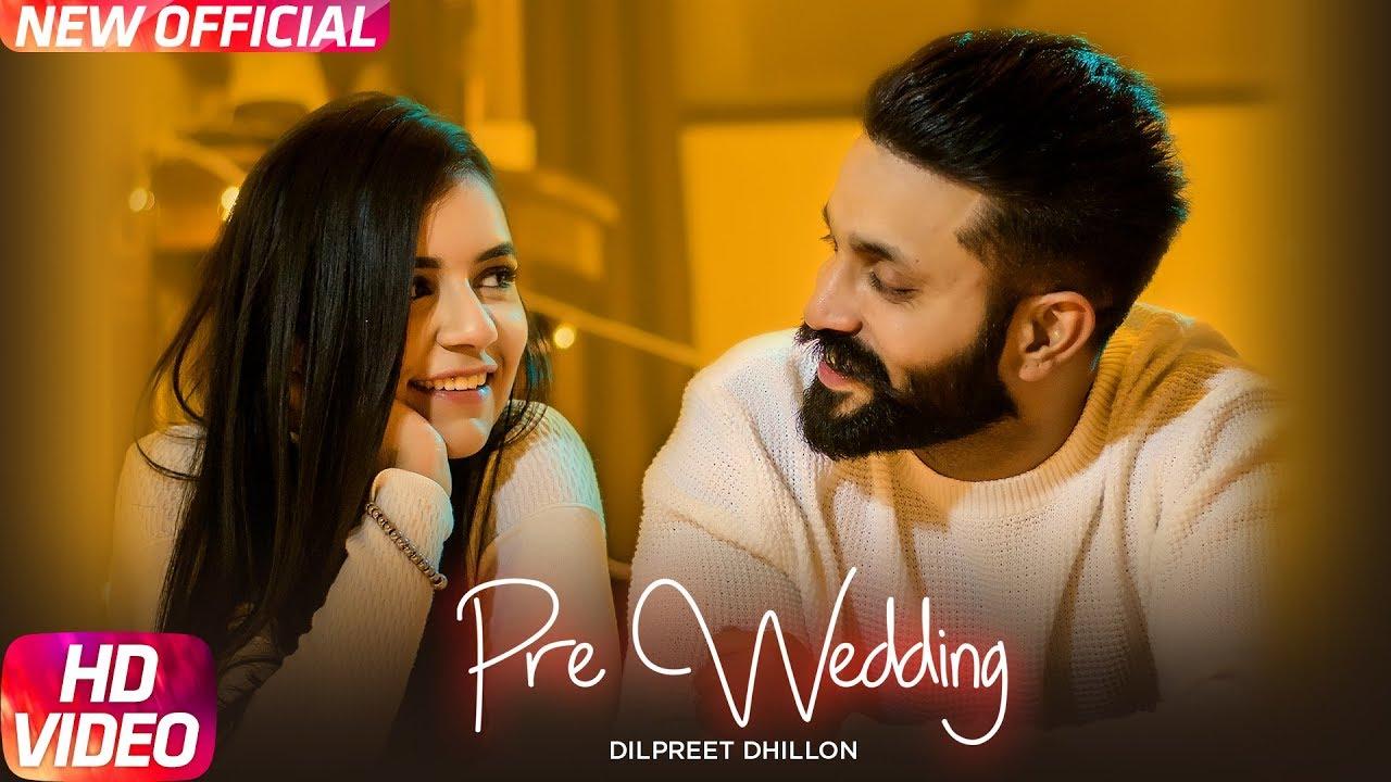 Wedding Songs 2018.Pre Wedding Song Lyrics Dilpreet Dhillon Desi Crew