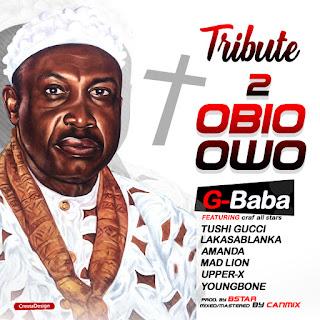 MUSIC: G-Baba Ft. Tushi Gucci, Lakassablanka, Amanda, Mad Lion, Upper X & Youngbone - Tribute 2   Obio Owo