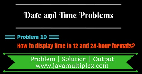 Java program that displays time in 12 hour and 24 hour formats.