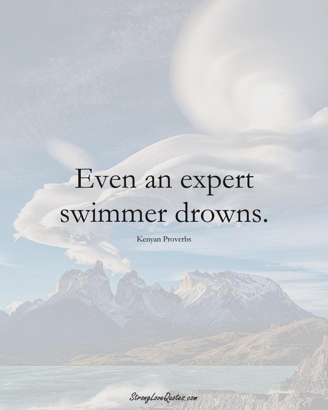 Even an expert swimmer drowns. (Kenyan Sayings);  #AfricanSayings