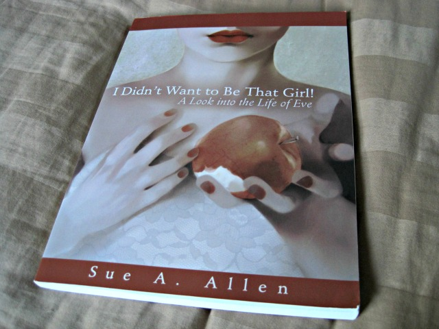 "How often do we look at our lives and ask, ""How did I get to be this?"" Sue A Allen uncovers the deep pains in a female heart through her new study ""I Didn't Want to Be That Girl: A Look into the Life of Eve."""