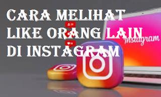 Begini Cara mudah melihat LIKE orang lain di Instagram 2021