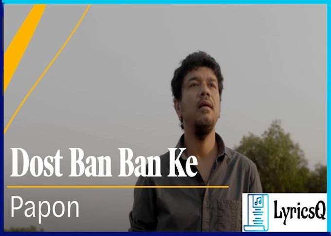 DOST BAN BAN KE LYRICS - Papon