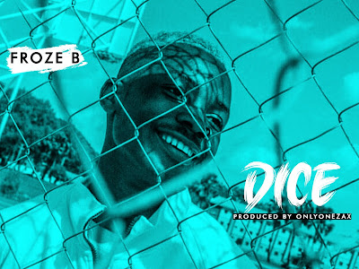 [MUSIQ] Froze B - Dice (Prod. OnlyOneZax) || MP3 Download
