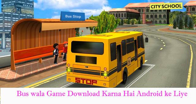 Bus wala Game Download Karna Hai Android ke Liye