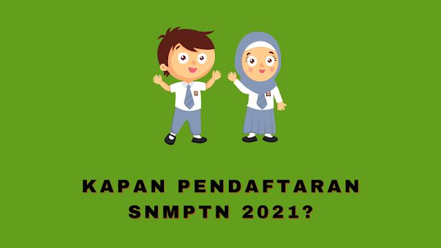 Kapan pendaftaran SNMPTN 2021