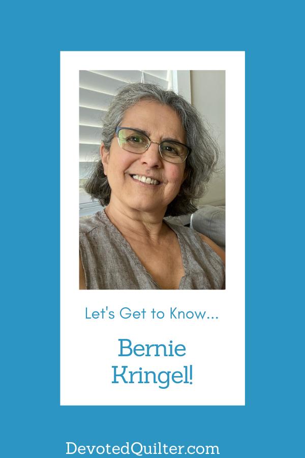 Let's Get to Know Bernie Kringel | DevotedQuilter.com