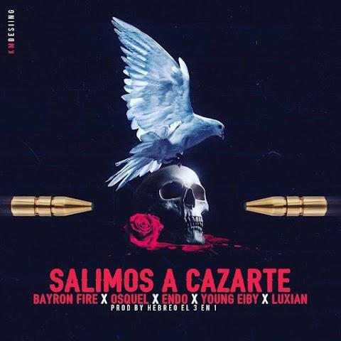 ESTRENOS SOLO AQUÍ ➤ Bayron Fire Ft Osquel , Endo , Young Eiby & Lyan - Salimos A Cazarte (Remix)