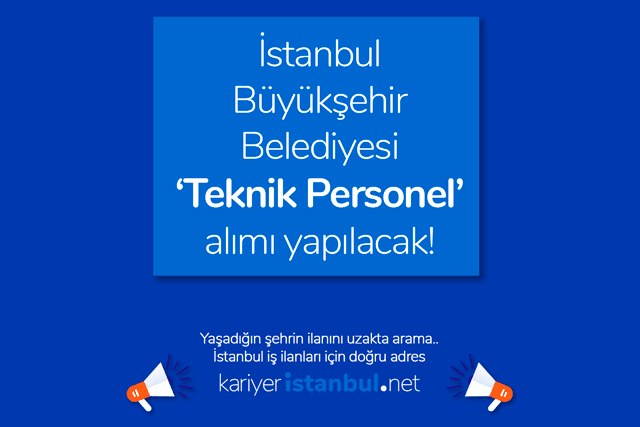 İstanbul Büyükşehir Belediyesi teknik personel alımı yapacak. Kariyer iBB teknik personel ilanı kriterleri neler? İBB iş ilanları kariyeristanbul.net'te!