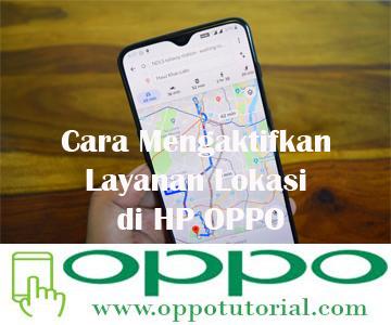 Cara Mengaktifkan Layanan Lokasi di HP OPPO