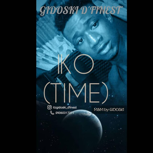Music: Download Iko (Time) by Gidoski D'finest