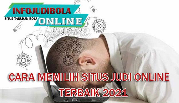 Cara memilih situs judi online terbaik dan terpercaya 2021.