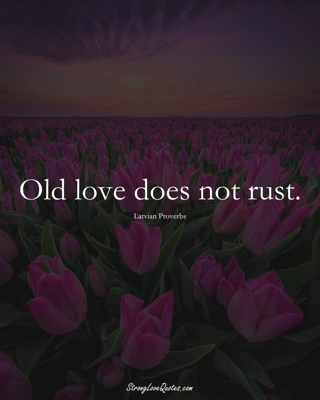 Old love does not rust. (Latvian Sayings);  #EuropeanSayings