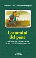I cammini del pane-pellegrinaggi eucaristici-Francesca Cosi e Alessandra Repossi-copertina