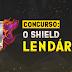 Concurso: O Shield Lendário!