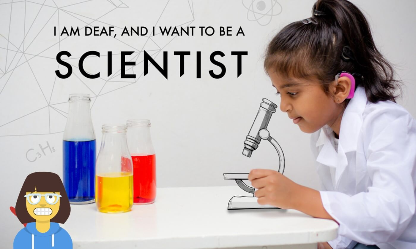 I am Deaf and I want to be scientist