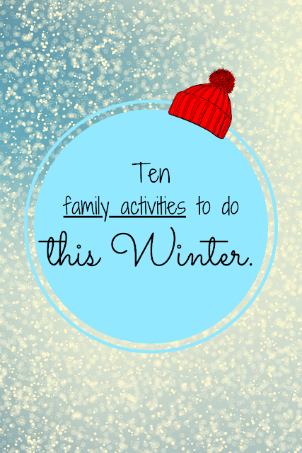 winter activity ideas; things to do in the winter; ways to pass time in the winter; family activities in the winter; things kids can do in the winter