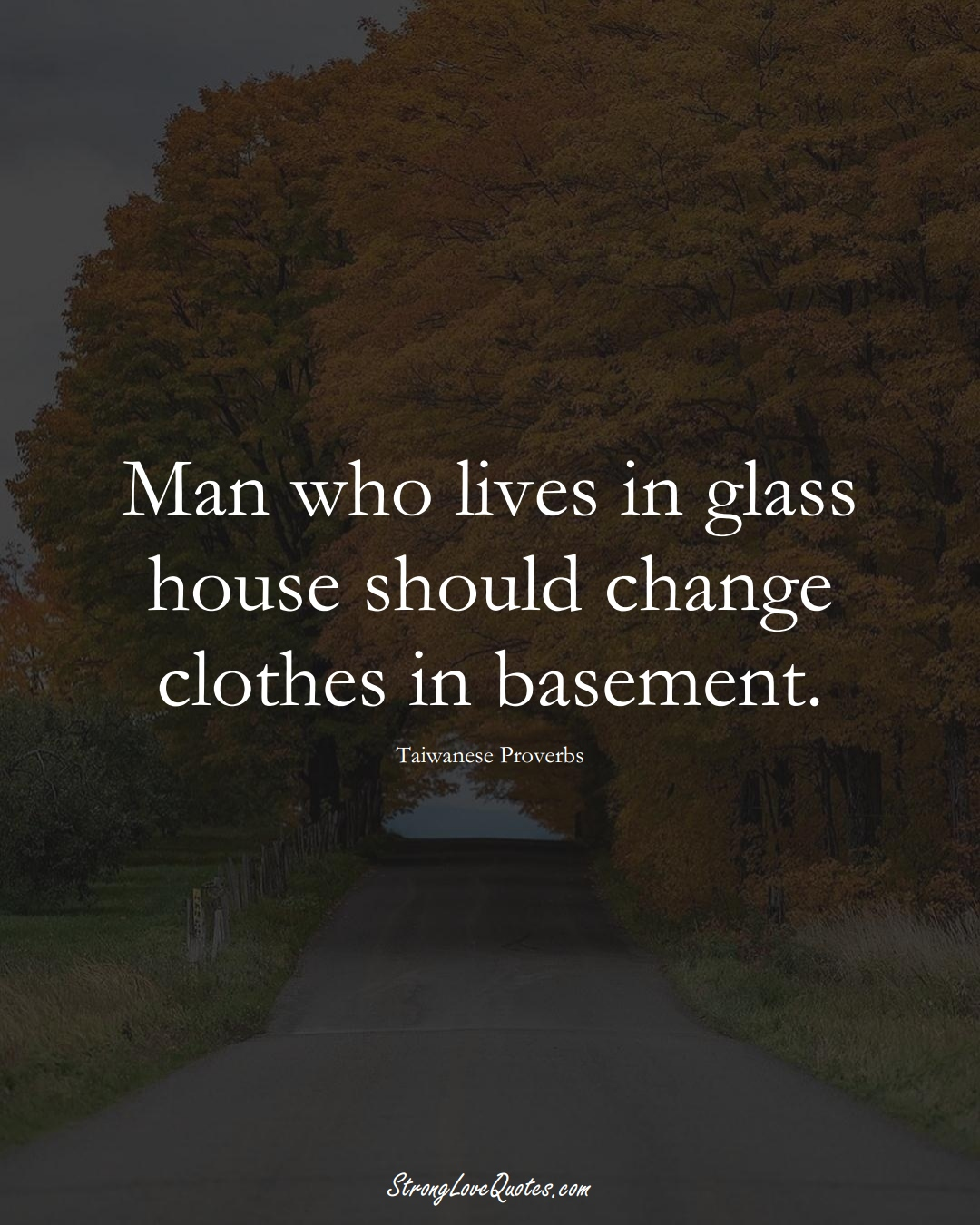Man who lives in glass house should change clothes in basement. (Taiwanese Sayings);  #AsianSayings
