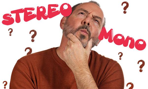 Âm thanh Mono là gì? Âm Thanh Stereo là gì? Âm thanh nào tốt hơn?