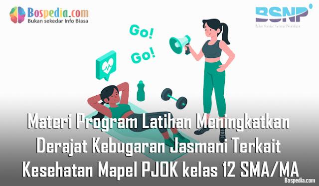 Materi Program Latihan Meningkatkan Derajat Kebugaran Jasmani Terkait Kesehatan Mapel PJOK kelas 12 SMA/MA