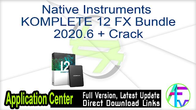 Native Instruments KOMPLETE 12 FX Bundle 2020.6 + Crack