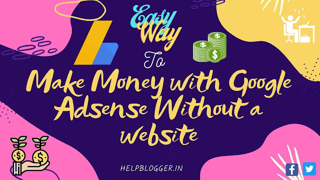 Easy Way to Make Money with Google AdSense Without a website
