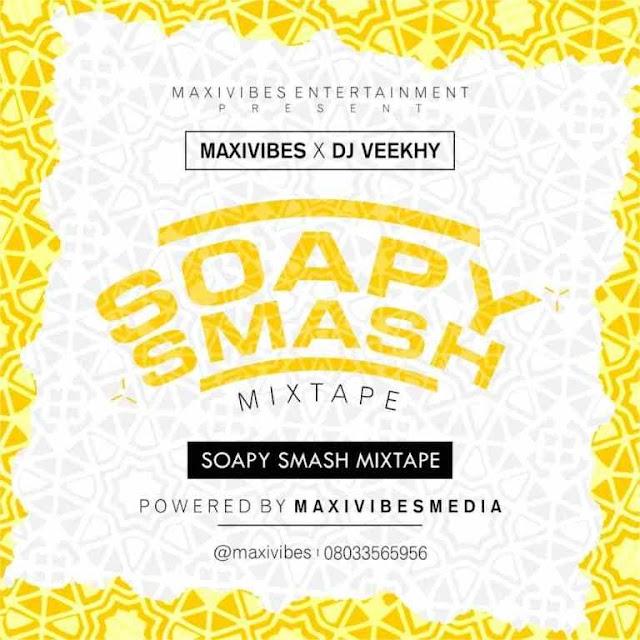 [Mixtape] Maxivibes X DJ Veekhy – Soapy Smash Mixtape