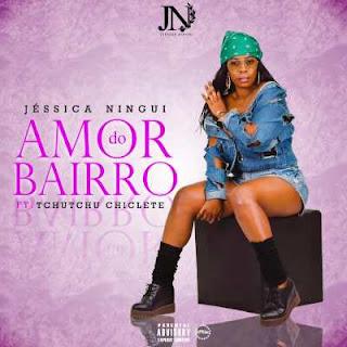 Jéssica Ningui - Amor Do Bairro (feat. Tchutchu Chiclete) [Prod. by KG & Rapshine]
