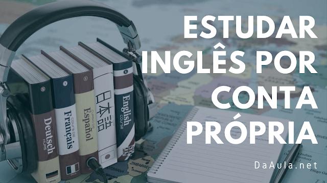 Como Estudar Inglês Por Conta Própria