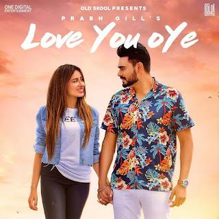 Love You Oye Lyrics - Prabh Gill's Latest Romantic Song