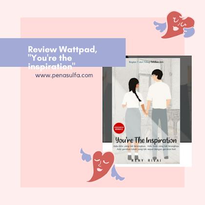 "Review Wattpad, ""You're the inspiration"""