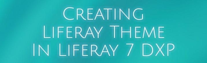Creating Liferay Theme In Liferay 7 DXP
