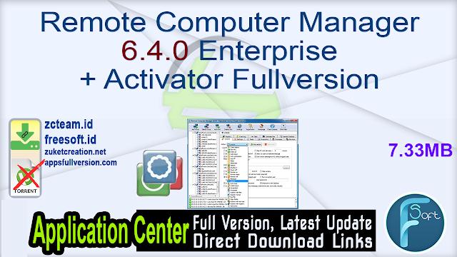 Remote Computer Manager 6.4.0 Enterprise + Activator Fullversion