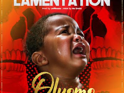 DOWNLOAD MP3: Oluomo - Lamentation (Prod. Jeffbeatz)