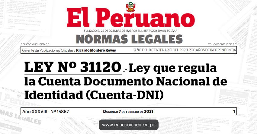 LEY Nº 31120.- Ley que regula la Cuenta Documento Nacional de Identidad (Cuenta-DNI)