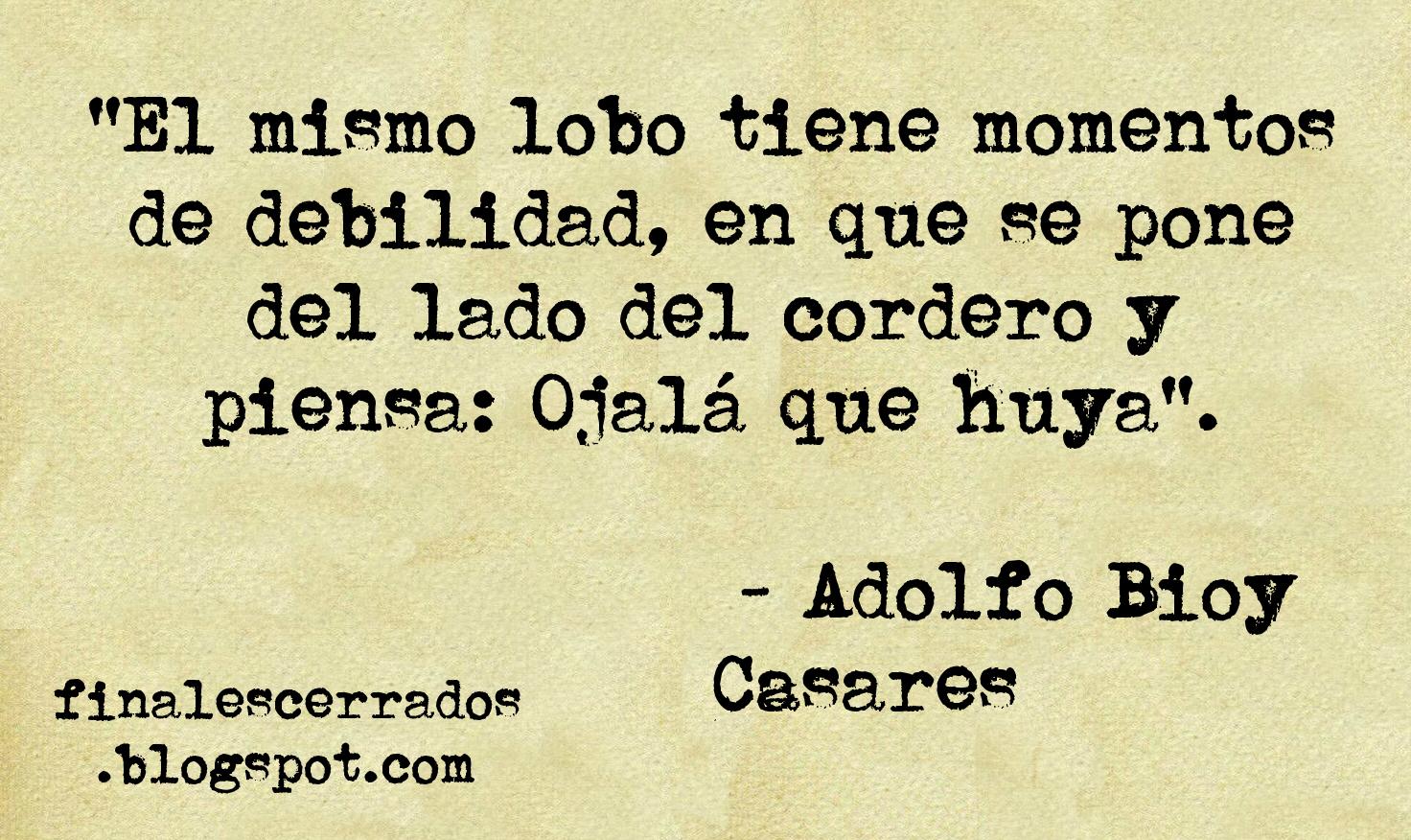 """""""El mismo lobo tiene momentos de debilidad, en que se pone del lado del cordero y piensa: Ojalá que huya"""". Adolfo Bioy Casares. Guirnalda con amores (1959)"""