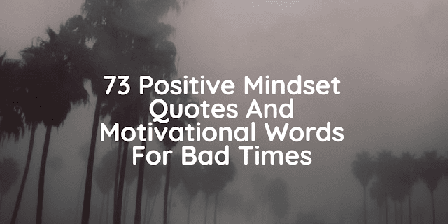 73 Positive Mindset Quotes And Motivational Words For Bad Times
