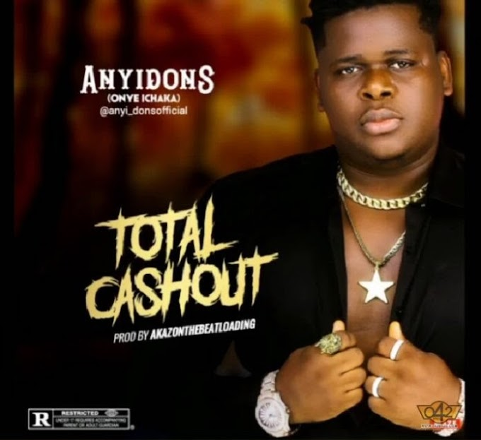 """Download Mp3:- Anyidons – """"Total Cashout"""""""