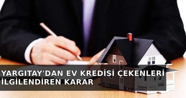 Yargıtay'dan ev kredisi çekenleri ilgilendiren karar!