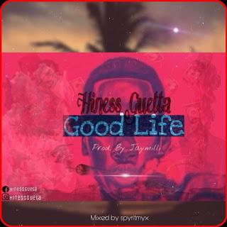 MUSIC: Hiness Gueta – Good Life (Prod. Jaymilli)