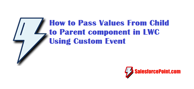 Pass Values data fromChild to Parent component in LWC example